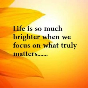 life-is-much-brighter-when-we-focus-on-what-truly-matters-poster-taolife